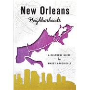 New Orleans Neighborhoods by Baccinelli, Maggy; Whitlow, Ray, 9781626198715