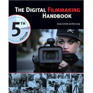 The Digital Filmmaking Handbook, 5th Edition by Schenk, Sonja; Long, Ben, 9781305258716