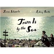 Town Is by the Sea by Schwartz, Joanne ; Smith, Sydney, 9781554988716