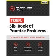 Manhattan Prep TOEFL 5lb Book of Practice Problems by Manhattan Prep, 9781506218717