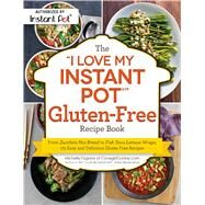 The I Love My Instant Pot Gluten-free Recipe Book by Fagone, Michelle, 9781507208717