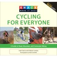 Knack Cycling for Everyone : A Guide to Road, Mountain, and Commuter Biking by Garcia, Leah; Lovejoy, Jilayne; Doolittle, Mark, 9781599218717