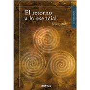 El retorno a lo esencial / The Back to Basics by Jardo, Jesus, 9788416118717