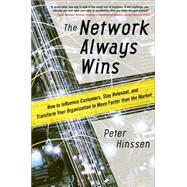 The Network Always Wins: How to Influence Customers, Stay Relevant, and Transform Your Organization to Move Faster than the Market by Hinssen, Peter, 9780071848718