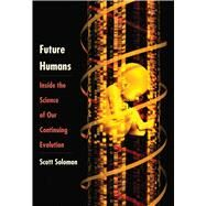 Future Humans by Solomon, Scott, 9780300208719