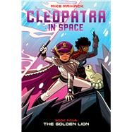 The Golden Lion (Cleopatra in Space #4) by Maihack, Mike, 9780545838719