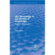 Our Knowledge of the Growth of Knowledge: Popper or Wittgenstein? by Munz; Peter, 9781138778719