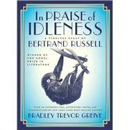 In Praise of Idleness by Russell, Bertrand; Greive, Bradley Trevor, 9781250098719