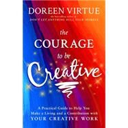 The Courage to Be Creative by Virtue, Doreen, 9781401948719