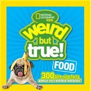 Weird but true Food! by National Geographic Society (U. S.), 9781426318719