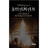 Talking to a Shaman by Bogrjantseff, Anthony; Shirley, Svetlana, 9781904658719