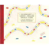 The Elephant Who Liked to Smash Small Cars by MERRILL, JEANSOLBERT, RONNI, 9781590178720