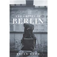 The Ghosts of Berlin by Ladd, Brian, 9780226558721