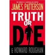Truth or Die by Patterson, James; Roughan, Howard, 9780316408721