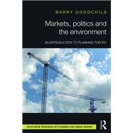 Markets, Politics and the Environment: An Introduction to Planning Theory by Goodchild; Barry, 9781138658721