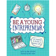 Be a Young Entrepreneur! by Sutherland, Adam; Gordon, Mike (CON), 9781438008721