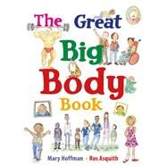 The Great Big Body Book by Hoffman, Mary; Asquith, Ros, 9781847808721