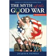 The Myth of the Good War by Pauwels, Jacques R., 9781459408722
