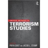 Critical Methods in Terrorism Studies by Dixit; Priya, 9781138018723