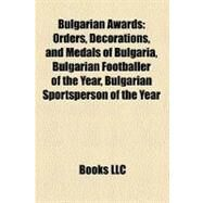 Bulgarian Awards : Orders, Decorations, and Medals of Bulgaria, Bulgarian Footballer of the Year, Bulgarian Sportsperson of the Year by , 9781156458723