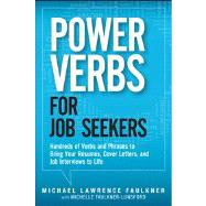 Power Verbs for Job Seekers : Hundreds of Verbs and Phrases to Bring Your Resumes, Cover Letters, and Job Interviews to Life