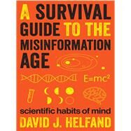 A Survival Guide to the Misinformation Age by Helfand, David J., 9780231168724
