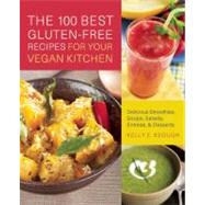 The 100 Best Gluten-Free Recipes for Your Vegan Kitchen Delicious Smoothies, Soups, Salads, Entrees, and Desserts by Keough, Kelly E., 9781569758724