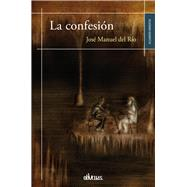 La confesion / The confession by Del Rio, Jose Manuel, 9788416118724