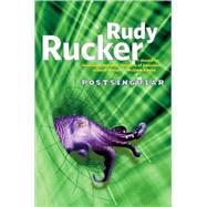 Postsingular by Rucker, Rudy, 9780765318725