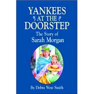 Yankees on the Doorstep : The Story of Sarah Morgan by Smith, Debra West, 9781565548725