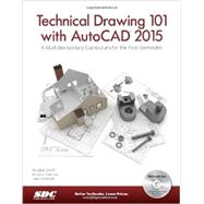 Technical Drawing 101 and AutoCAD 2015: A Multidisciplinary Curriculum for the First Semester by Smith, Douglas; Ramirez, Antonio; Schmidt, Jana, 9781585038725