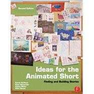 Ideas for the Animated Short : Finding and Building Stories by Sullivan; Karen, 9780240818726