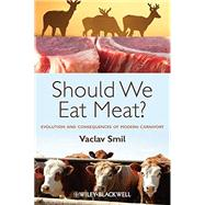 Should We Eat Meat Evolution and Consequences of Modern Carnivory by Smil, Vaclav, 9781118278727