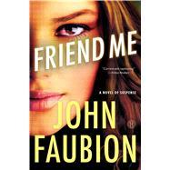 Friend Me A Novel of Suspense by Faubion, John, 9781476738727