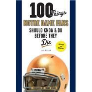 100 Things Notre Dame Fans Should Know & Do Before They Die by Heisler, John; Young, Bryant, 9781600788727