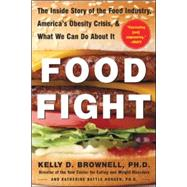 Food Fight : The Inside Story of the Food Industry, America's Obesity Crisis, and What We Can Do about It by Brownell, Kelly; Horgen, Katherine Battle, 9780071438728