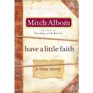 Have a Little Faith : A True Story by Albom, Mitch, 9780786868728