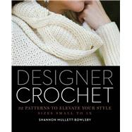 Designer Crochet 32 Patterns to Elevate Your Style by Mullett-Bowlsby, Shannon, 9781454708728