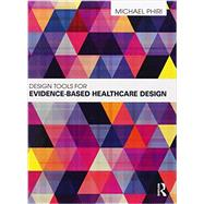 Design Tools for Evidence-Based Healthcare Design by Phiri; Michael, 9780415598729