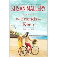 The Friends We Keep by Mallery, Susan, 9780778318729
