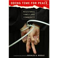 Doing Time for Peace : Resistance, Family, and Community by Riegle, Rosalie G.; McKanan, Dan, 9780826518729