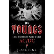 The Youngs: The Brothers Who Built AC/DC by Fink, Jesse, 9781250068729