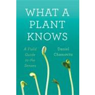 What a Plant Knows A Field Guide to the Senses by Chamovitz, Daniel, 9780374288730