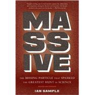 Massive: The Missing Particle That Sparked the Greatest Hunt in Science by Sample, Ian, 9780465058730