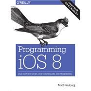 Programming iOS 8 by Neuburg, Matt, 9781491908730