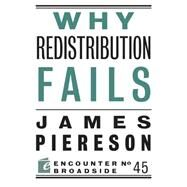 Why Redistribution Fails by Piereson, James, 9781594038730