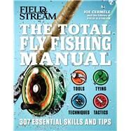 The Total Fly Fishing Manual 307 Tips and Tricks from Expert Anglers by Cermele, Joe; Field & Stream, 9781616288730