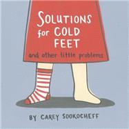 Solutions for Cold Feet and Other Little Problems by Sookocheff, Carey, 9781770498730