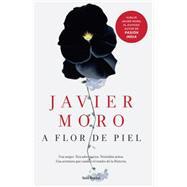 A flor de piel / Skin Deep by Moro, Javier, 9786070728730