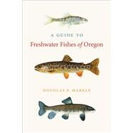 A Guide to Freshwater Fishes of Oregon by Markle, Douglas F., 9780870718731